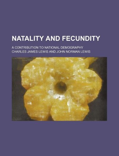 9781130727036: Natality and fecundity; a contribution to national demography