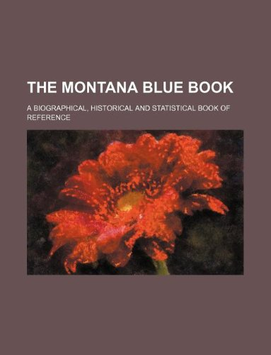 9781130727562: The Montana blue book; a biographical, historical and statistical book of reference