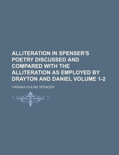 9781130729610: Alliteration in Spenser's poetry discussed and compared with the alliteration as employed by Drayton and Daniel Volume 1-2