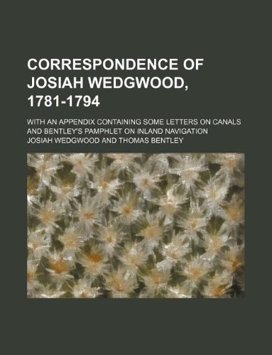 9781130741216: Correspondence of Josiah Wedgwood, 1781-1794; with an appendix containing some letters on canals and Bentley's pamphlet on inland navigation