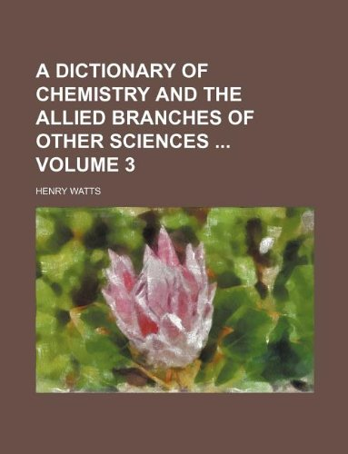 9781130742244: A dictionary of chemistry and the allied branches of other sciences Volume 3