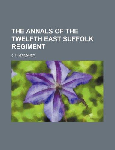 The annals of the twelfth East Suffolk regiment: Gardiner, C. H.