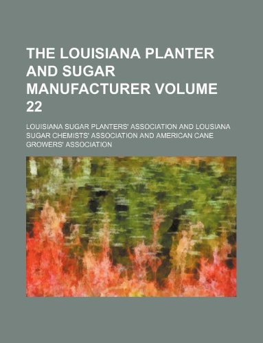 9781130747164: The Louisiana planter and sugar manufacturer Volume 22