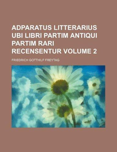 9781130749601: Adparatus Litterarius Ubi Libri Partim Antiqui Partim Rari Recensentur Volume 2