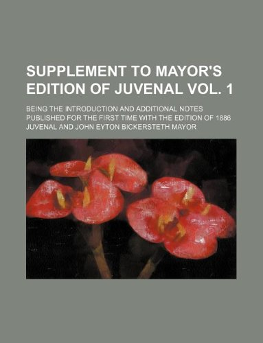 9781130750942: Supplement to Mayor's edition of Juvenal Vol. 1; being the introduction and additional notes published for the first time with the edition of 1886