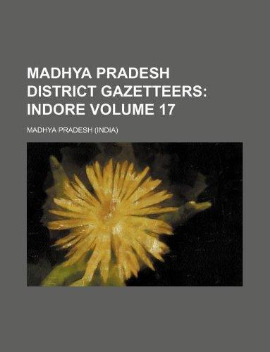 Madhya Pradesh District Gazetteers Volume 17 (Paperback): Madhya Pradesh