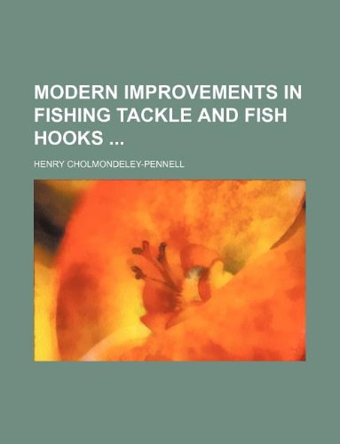 9781130757521: Modern improvements in fishing tackle and fish hooks