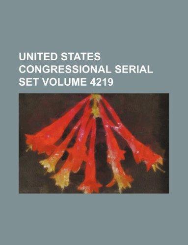 9781130759570: United States Congressional Serial Set Volume 4219