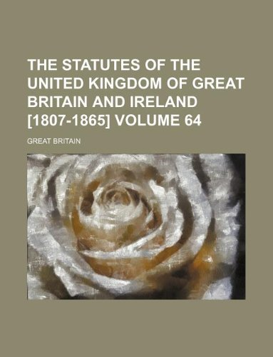 9781130759938: The statutes of the United Kingdom of Great Britain and Ireland [1807-1865] Volume 64