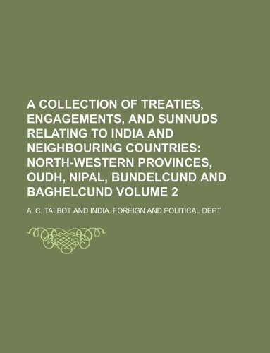9781130767070: A Collection of Treaties, Engagements, and Sunnuds Relating to India and Neighbouring Countries Volume 2; North-Western Provinces, Oudh, Nipal, Bundelcund and Baghelcund