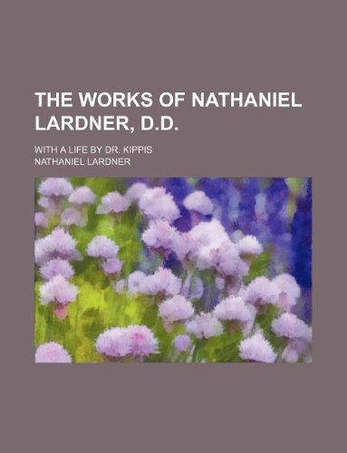 9781130773149: The works of Nathaniel Lardner, D.D.; with a life by Dr. Kippis