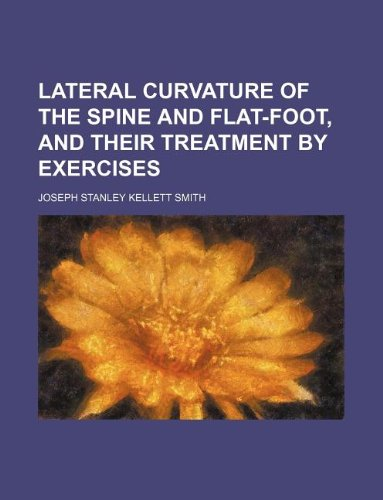 9781130774740: Lateral curvature of the spine and flat-foot, and their treatment by exercises