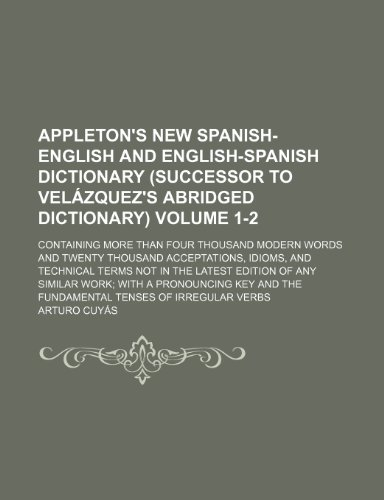 9781130776584: Appleton's New Spanish-English and English-Spanish Dictionary (Successor to Velazquez's Abridged Dictionary); Containing More Than Four Thousand Moder