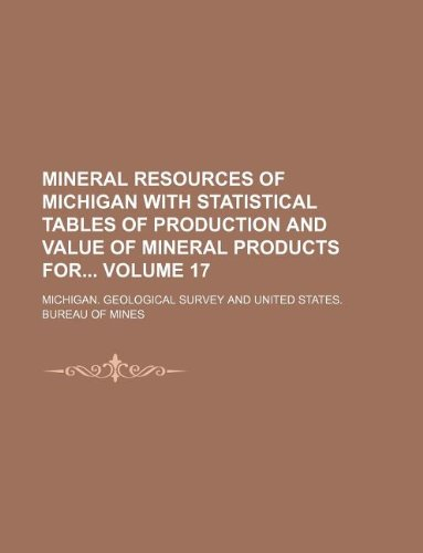 9781130779424: Mineral resources of Michigan with statistical tables of production and value of mineral products for Volume 17