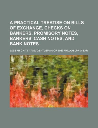 9781130781069: A practical treatise on bills of exchange, checks on bankers, promisory notes, bankers' cash notes, and bank notes