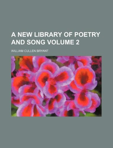 A new library of poetry and song Volume 2 (9781130784923) by William Cullen Bryant