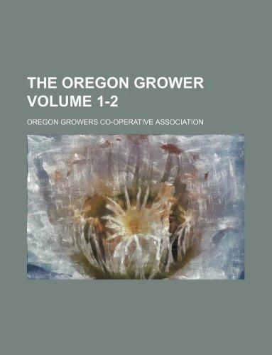 9781130786095: The Oregon grower Volume 1-2
