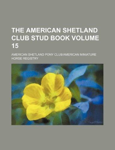 9781130788884: The American Shetland Club stud book Volume 15