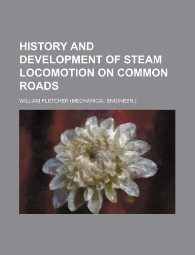 9781130792706: History and development of steam locomotion on common roads
