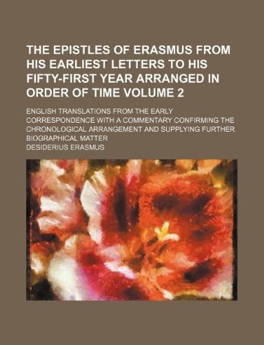 9781130796124: The Epistles of Erasmus from His Earliest Letters to His Fifty-First Year Arranged in Order of Time Volume 2; English Translations from the Early ... and Supplying Further Biographical