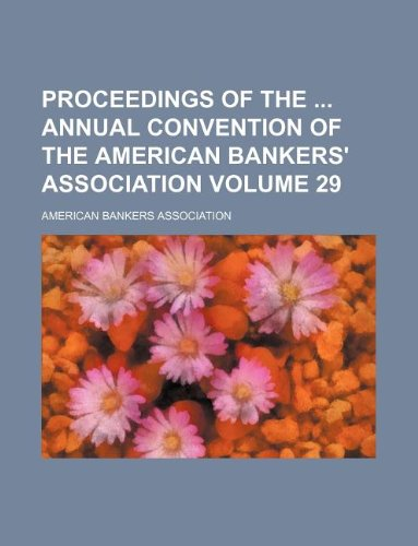 Proceedings of the annual convention of the American Bankers' Association Volume 29 (9781130796964) by American Bankers Association