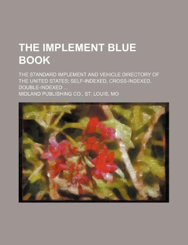 9781130803853: The Implement Blue Book; The Standard Implement and Vehicle Directory of the United States Self-Indexed, Cross-Indexed, Double-Indexed