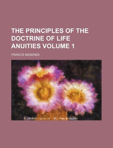 9781130803983: The principles of the doctrine of life anuities Volume 1