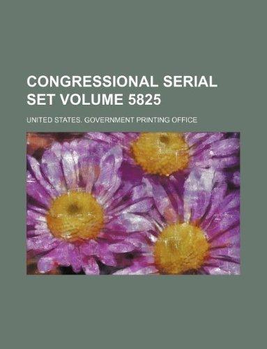 9781130805949: Congressional Serial Set Volume 5825