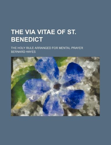 9781130811285: The Via Vitae of St. Benedict; The Holy Rule Arranged for Mental Prayer