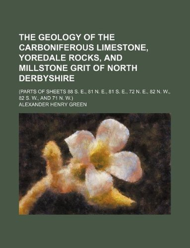 9781130819137: The geology of the Carboniferous limestone, Yoredale rocks, and Millstone grit of North Derbyshire; (Parts of sheets 88 S. E., 81 N. E., 81 S. E., 72 N. E., 82 N. W., 82 S. W., and 71 N. W.)