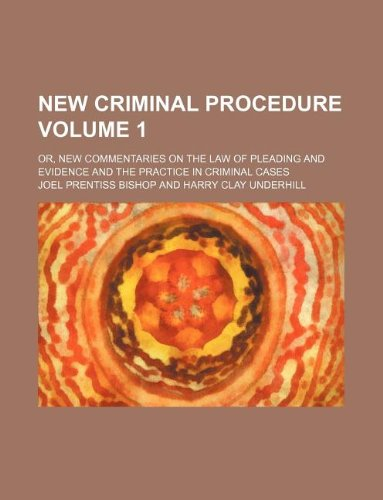 9781130820188: New criminal procedure Volume 1 ; or, New commentaries on the law of pleading and evidence and the practice in criminal cases
