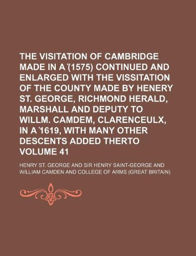 9781130822618: The visitation of Cambridge made in a ̊(1575) Continued and enlarged with the vissitation of the county made by Henery St. George, Richmond herald, ... with many other descents added therto Volume