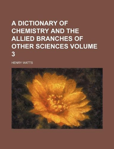 9781130824889: A dictionary of chemistry and the allied branches of other sciences Volume 3