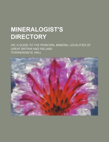 9781130829891: Mineralogist's directory; or, A guide to the principal mineral localities of Great Britain and Ireland