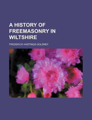 A History of Freemasonry in Wiltshire: Frederick H Goldney