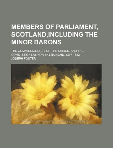 9781130851458: Members of Parliament, Scotland,including the minor barons; the commissioners for the shires, and the commissioners for the burghs, 1357-1882