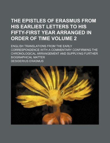 9781130857764: The Epistles of Erasmus from His Earliest Letters to His Fifty-First Year Arranged in Order of Time Volume 2; English Translations from the Early ... and Supplying Further Biographical