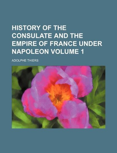 9781130859928: History of the consulate and the empire of France under Napoleon Volume 1
