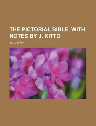 9781130868388: The pictorial Bible, with notes by J. Kitto