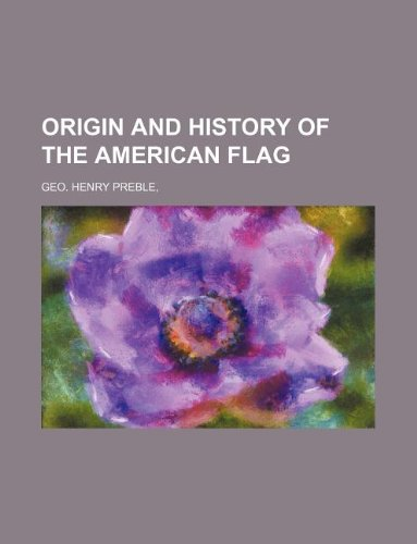 9781130879148: ORIGIN AND HISTORY OF THE AMERICAN FLAG