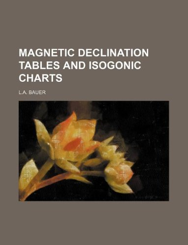 MAGNETIC DECLINATION TABLES AND ISOGONIC CHARTS: Bauer, L.a.