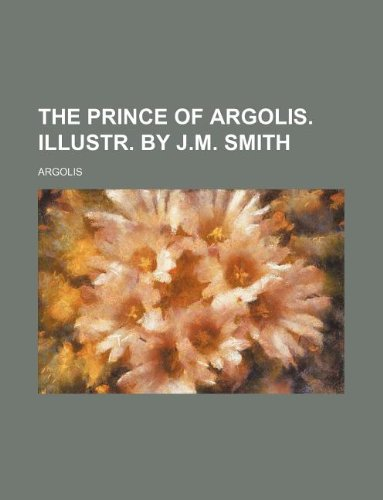 9781130887464: The prince of Argolis. Illustr. by J.M. Smith