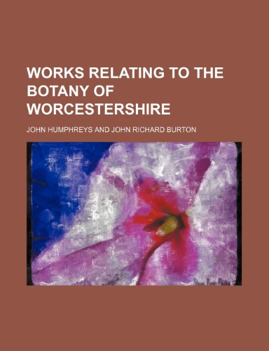 Works relating to the botany of Worcestershire (1130889173) by Humphreys, John