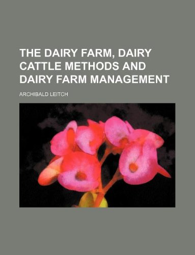9781130889574: The Dairy Farm, Dairy Cattle Methods and Dairy Farm Management