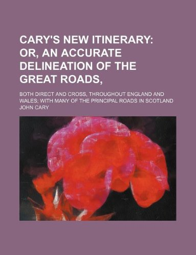 Cary's New Itinerary; Or, an Accurate Delineation: Cary, John