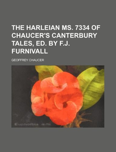 9781130891270: The Harleian MS. 7334 of Chaucer's Canterbury tales, ed. by F.J. Furnivall