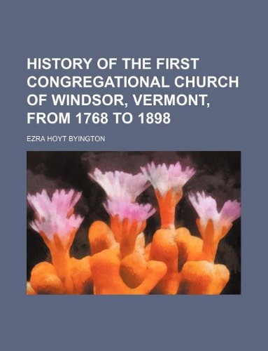 9781130899726: History of the First Congregational church of Windsor, Vermont, from 1768 to 1898