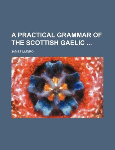 9781130900217: A Practical Grammar of the Scottish Gaelic