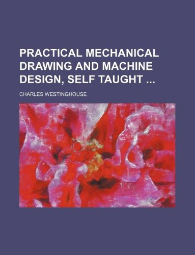 9781130901047: Practical mechanical drawing and machine design, self taught