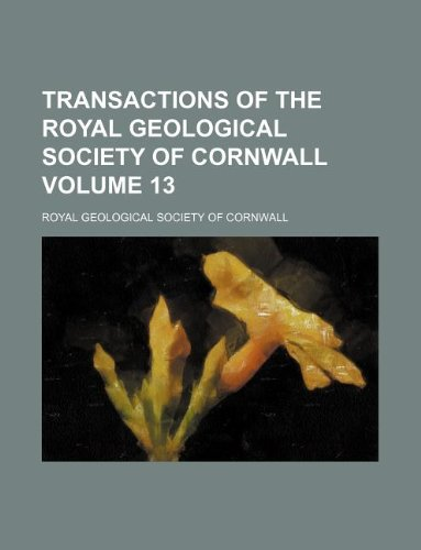9781130908930: Transactions of the Royal Geological Society of Cornwall Volume 13